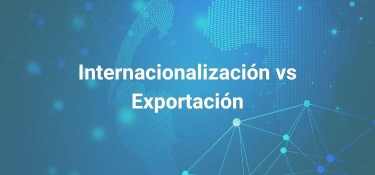 Internacionalización vs exportación